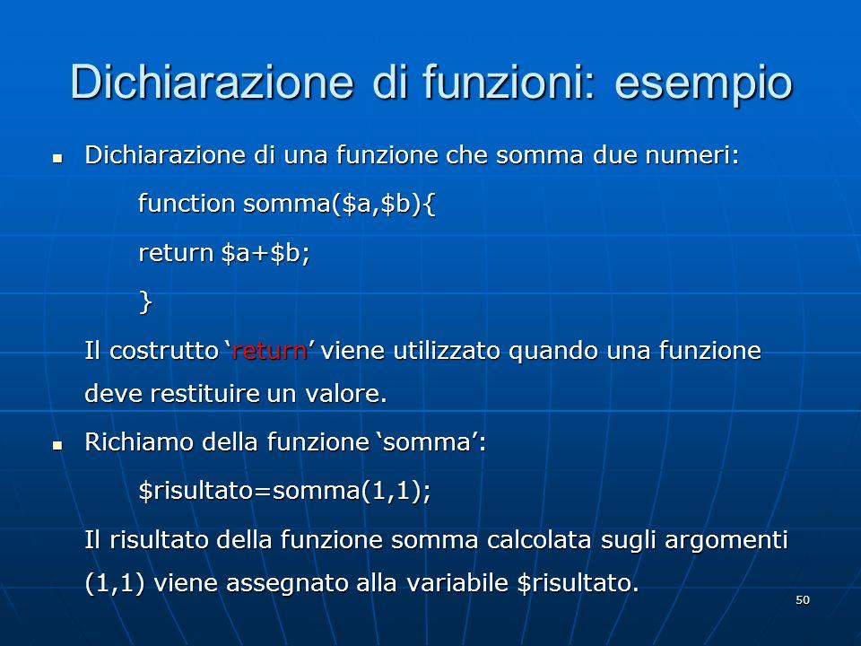 50 Dichiarazione di funzioni: esempio Dichiarazione di una funzione che somma due numeri: Dichiarazione di una funzione che somma due numeri: function