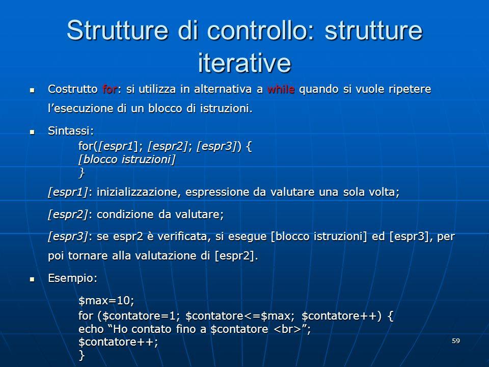 59 Strutture di controllo: strutture iterative Costrutto for: si utilizza in alternativa a while quando si vuole ripetere lesecuzione di un blocco di