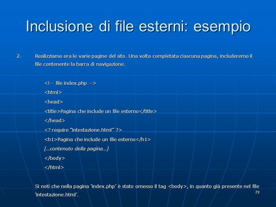 72 Inclusione di file esterni: esempio 2.Realizziamo ora le varie pagine del sito. Una volta completata ciascuna pagina, includeremo il file contenent