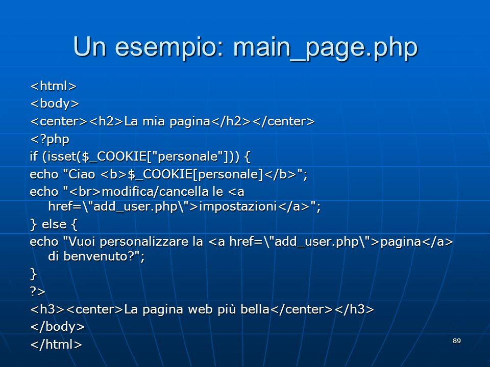 89 Un esempio: main_page.php <html><body> La mia pagina La mia pagina <?php if (isset($_COOKIE[