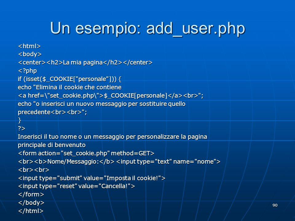 90 Un esempio: add_user.php <html><body> La mia pagina La mia pagina <?php if (isset($_COOKIE[