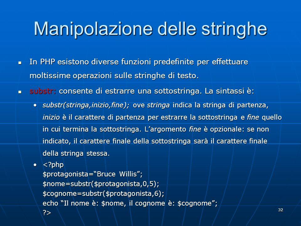 32 Manipolazione delle stringhe In PHP esistono diverse funzioni predefinite per effettuare moltissime operazioni sulle stringhe di testo. In PHP esis