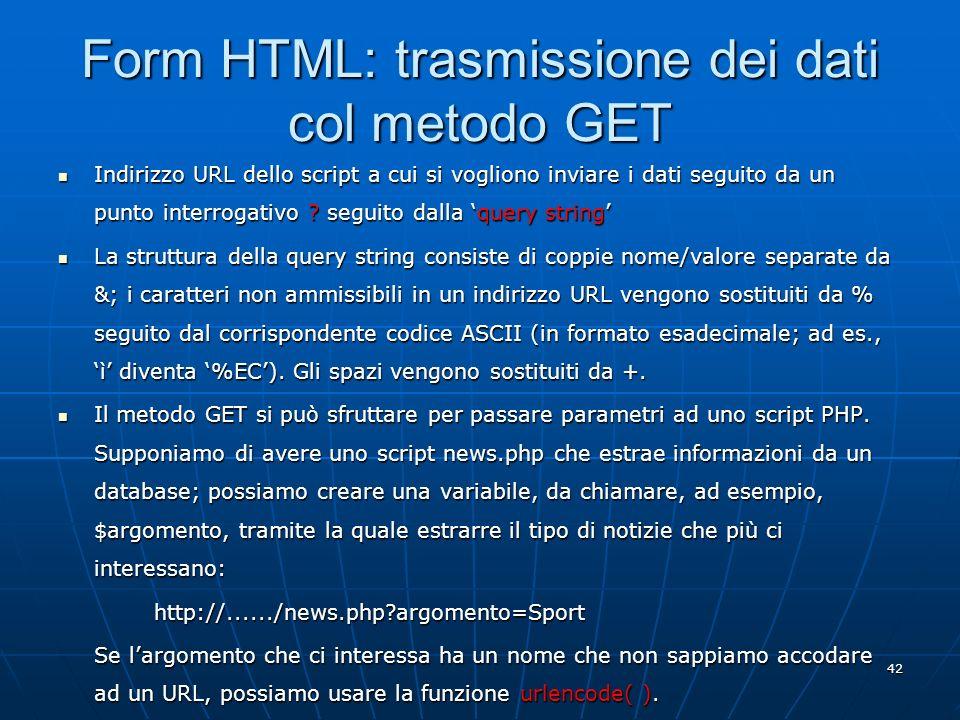 42 Form HTML: trasmissione dei dati col metodo GET Indirizzo URL dello script a cui si vogliono inviare i dati seguito da un punto interrogativo ? seg