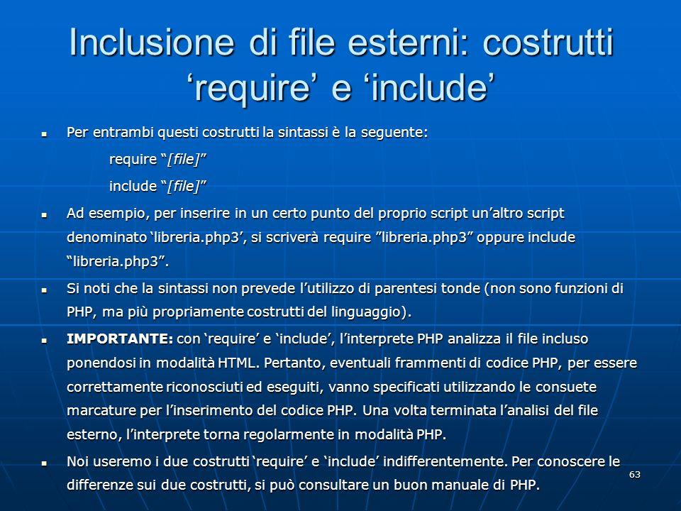 63 Inclusione di file esterni: costrutti require e include Per entrambi questi costrutti la sintassi è la seguente: Per entrambi questi costrutti la s