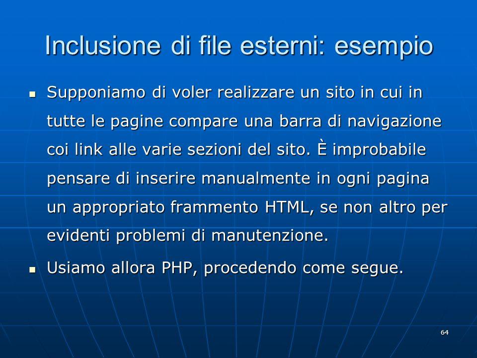 64 Inclusione di file esterni: esempio Supponiamo di voler realizzare un sito in cui in tutte le pagine compare una barra di navigazione coi link alle