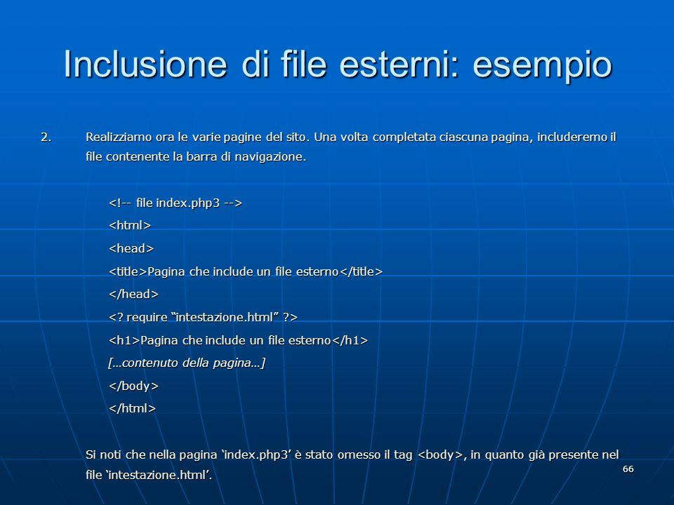 66 Inclusione di file esterni: esempio 2.Realizziamo ora le varie pagine del sito. Una volta completata ciascuna pagina, includeremo il file contenent