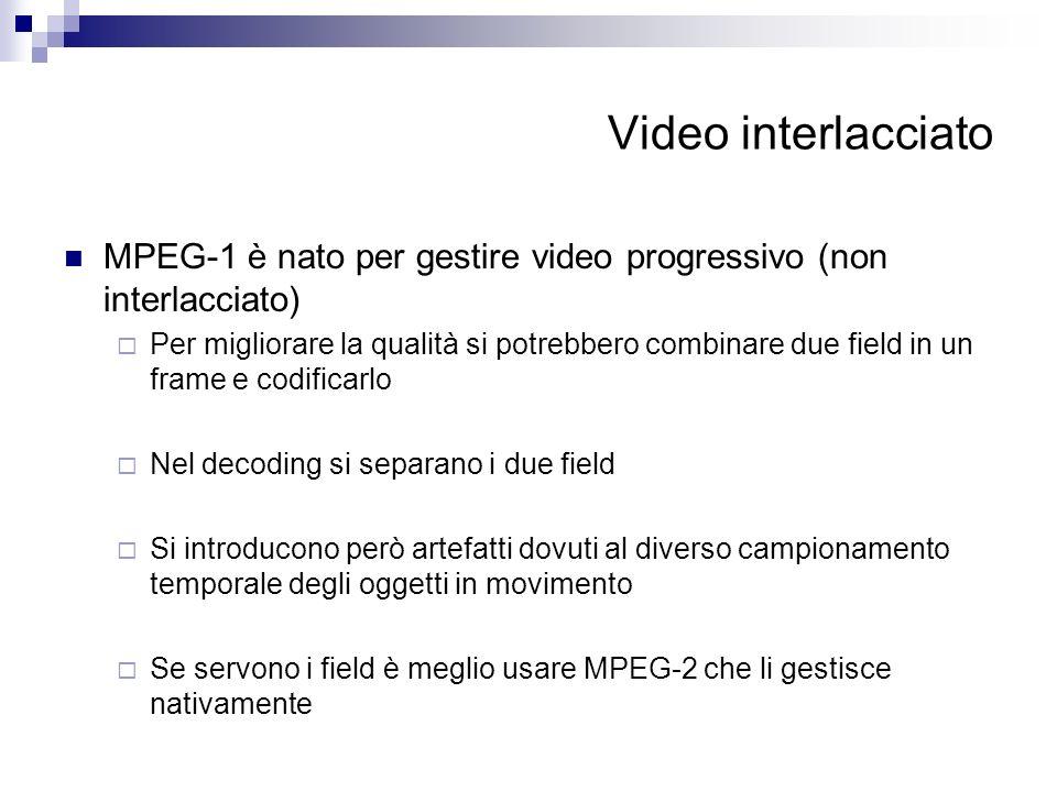 Video interlacciato MPEG-1 è nato per gestire video progressivo (non interlacciato) Per migliorare la qualità si potrebbero combinare due field in un