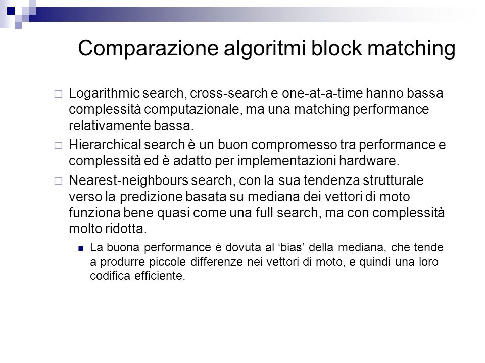 Comparazione algoritmi block matching Logarithmic search, cross-search e one-at-a-time hanno bassa complessità computazionale, ma una matching perform