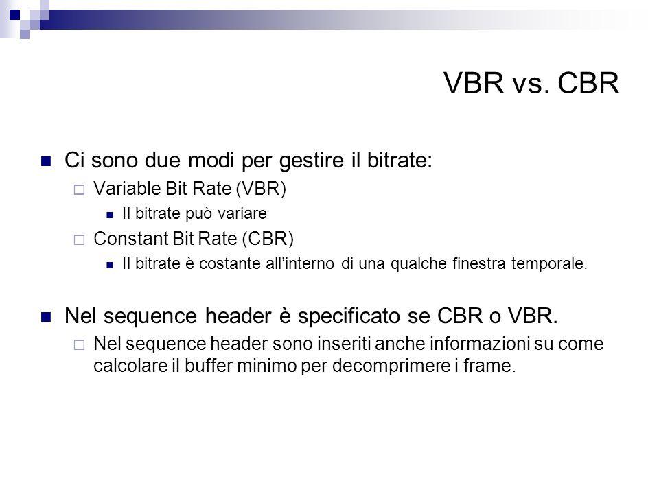 VBR vs. CBR Ci sono due modi per gestire il bitrate: Variable Bit Rate (VBR) Il bitrate può variare Constant Bit Rate (CBR) Il bitrate è costante alli