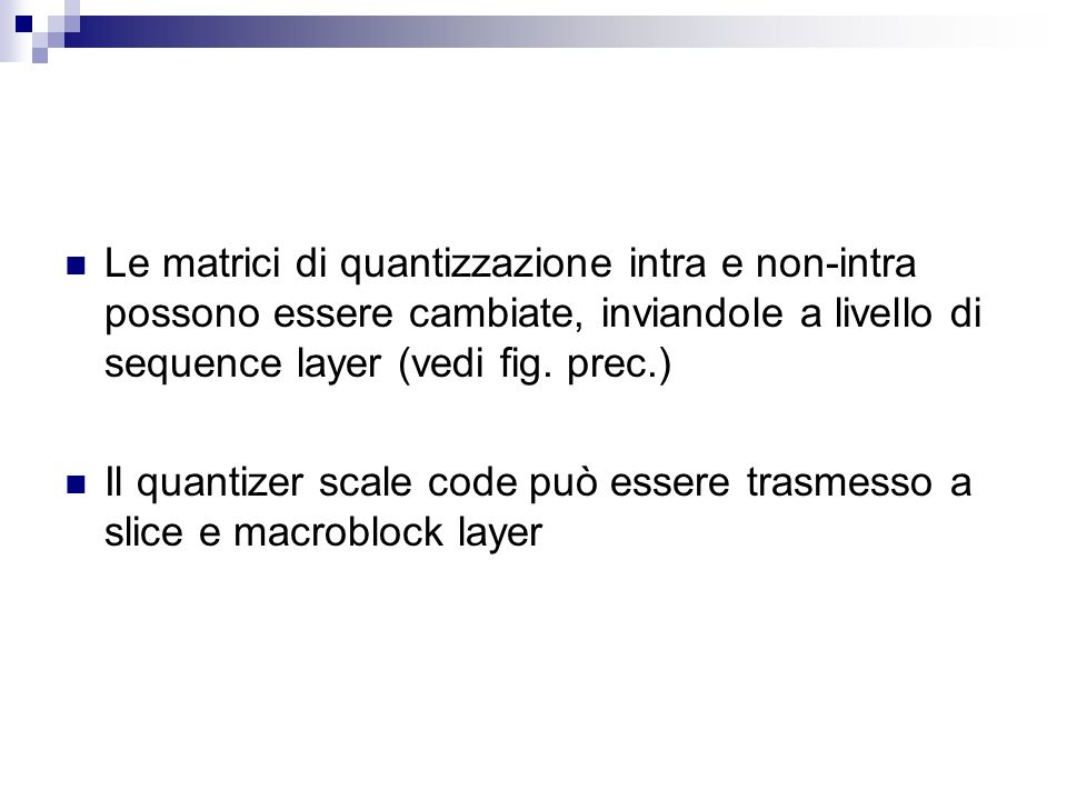 Le matrici di quantizzazione intra e non-intra possono essere cambiate, inviandole a livello di sequence layer (vedi fig. prec.) Il quantizer scale co