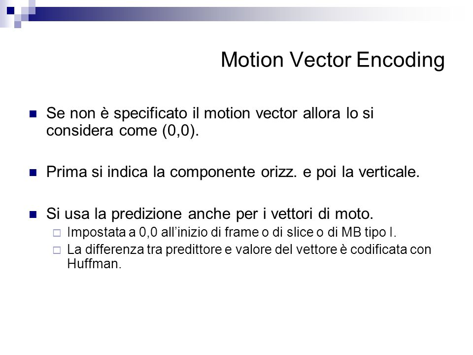 Motion Vector Encoding Se non è specificato il motion vector allora lo si considera come (0,0). Prima si indica la componente orizz. e poi la vertical