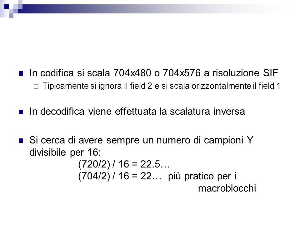 In codifica si scala 704x480 o 704x576 a risoluzione SIF Tipicamente si ignora il field 2 e si scala orizzontalmente il field 1 In decodifica viene ef