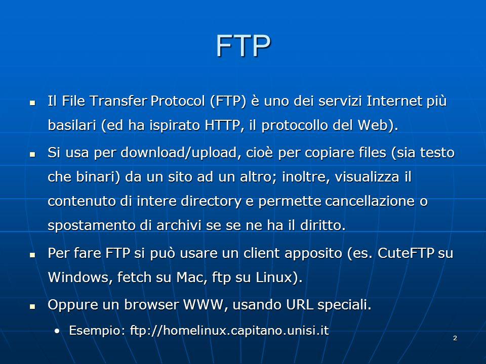 2 FTP Il File Transfer Protocol (FTP) è uno dei servizi Internet più basilari (ed ha ispirato HTTP, il protocollo del Web). Il File Transfer Protocol