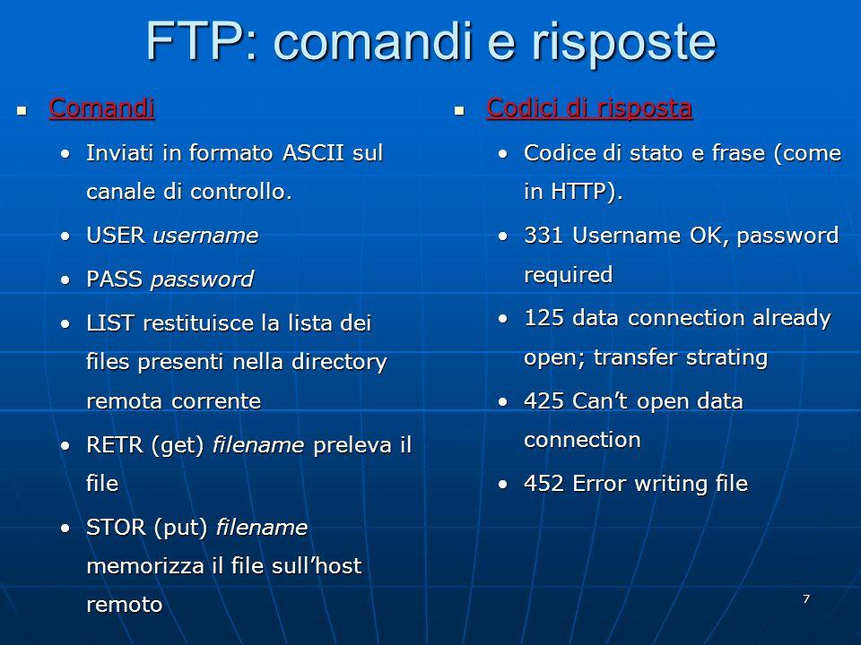 7 FTP: comandi e risposte Comandi Comandi Inviati in formato ASCII sul canale di controllo.Inviati in formato ASCII sul canale di controllo. USER user