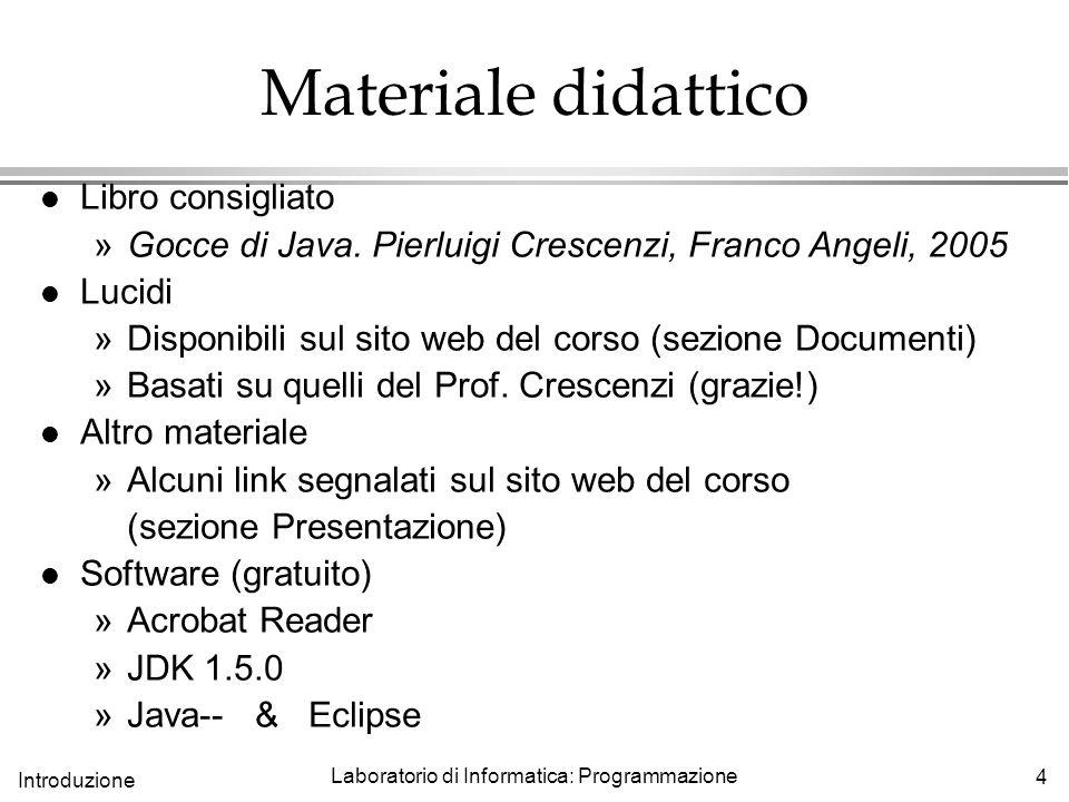 4 Introduzione Laboratorio di Informatica: Programmazione Materiale didattico l Libro consigliato »Gocce di Java.