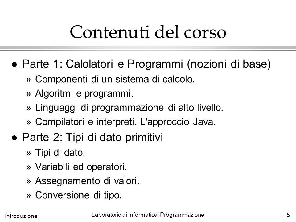 6 Introduzione Laboratorio di Informatica: Programmazione Contenuti del corso l Parte 3: Controllo del flusso »Selezione.