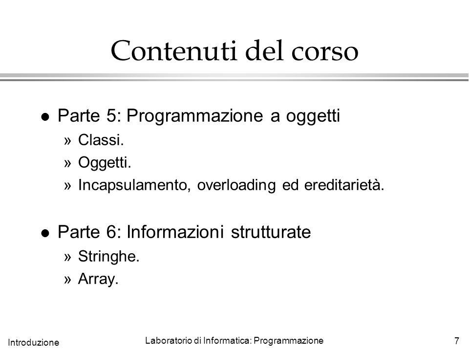 7 Introduzione Laboratorio di Informatica: Programmazione l Parte 5: Programmazione a oggetti »Classi.