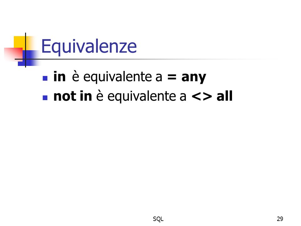 SQL29 Equivalenze inè equivalente a = any not in è equivalente a <> all