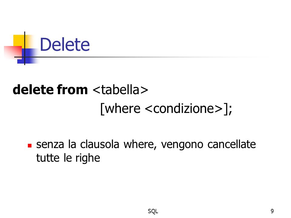 SQL9 Delete delete from [where ]; senza la clausola where, vengono cancellate tutte le righe