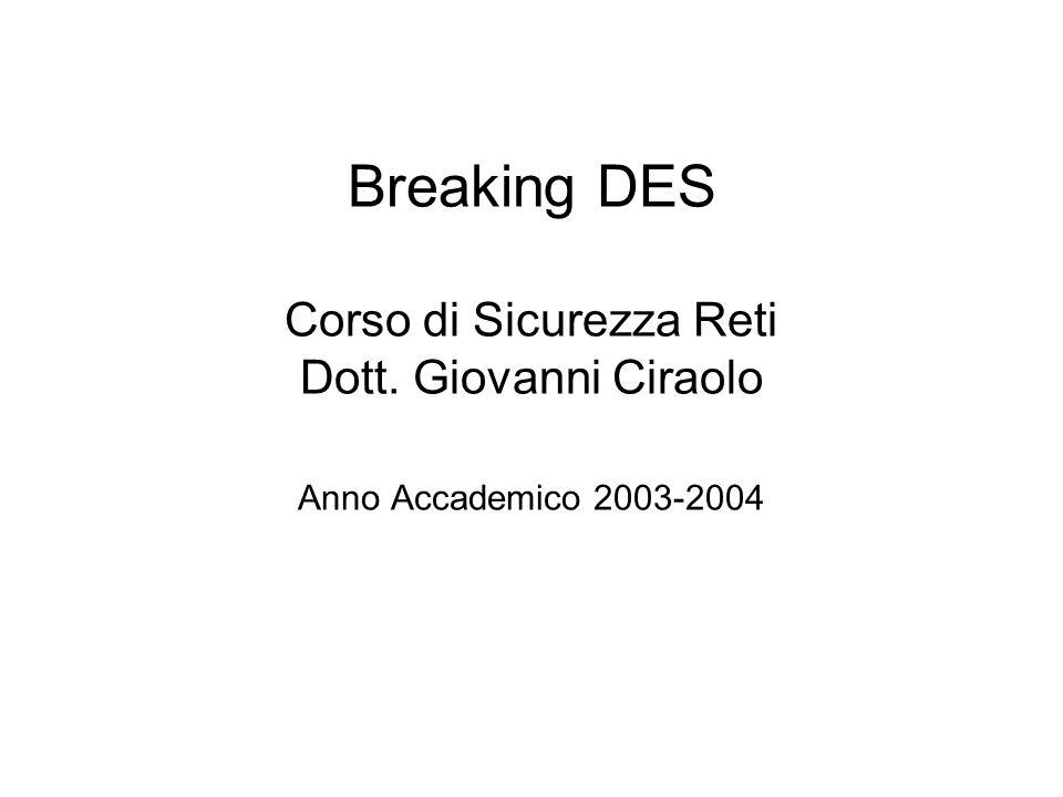 Breaking DES Corso di Sicurezza Reti Dott. Giovanni Ciraolo Anno Accademico 2003-2004