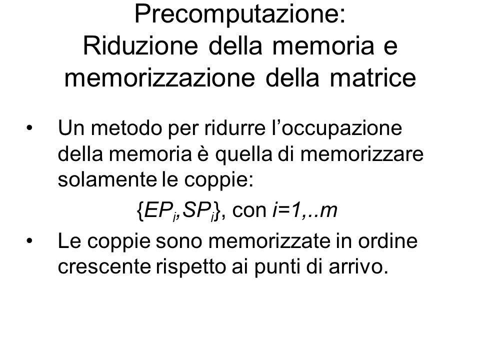 Precomputazione: Riduzione della memoria e memorizzazione della matrice Un metodo per ridurre loccupazione della memoria è quella di memorizzare solam