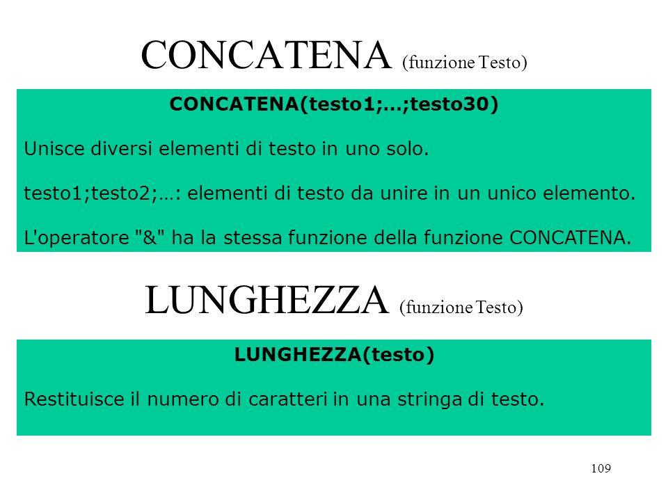 109 CONCATENA (funzione Testo) LUNGHEZZA (funzione Testo) CONCATENA(testo1;…;testo30) Unisce diversi elementi di testo in uno solo.