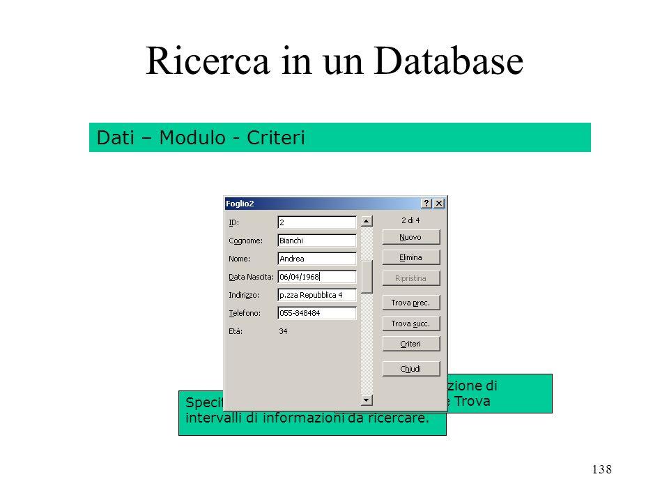 138 Ricerca in un Database Dati – Modulo - Criteri Specificare le informazioni o gli intervalli di informazioni da ricercare.