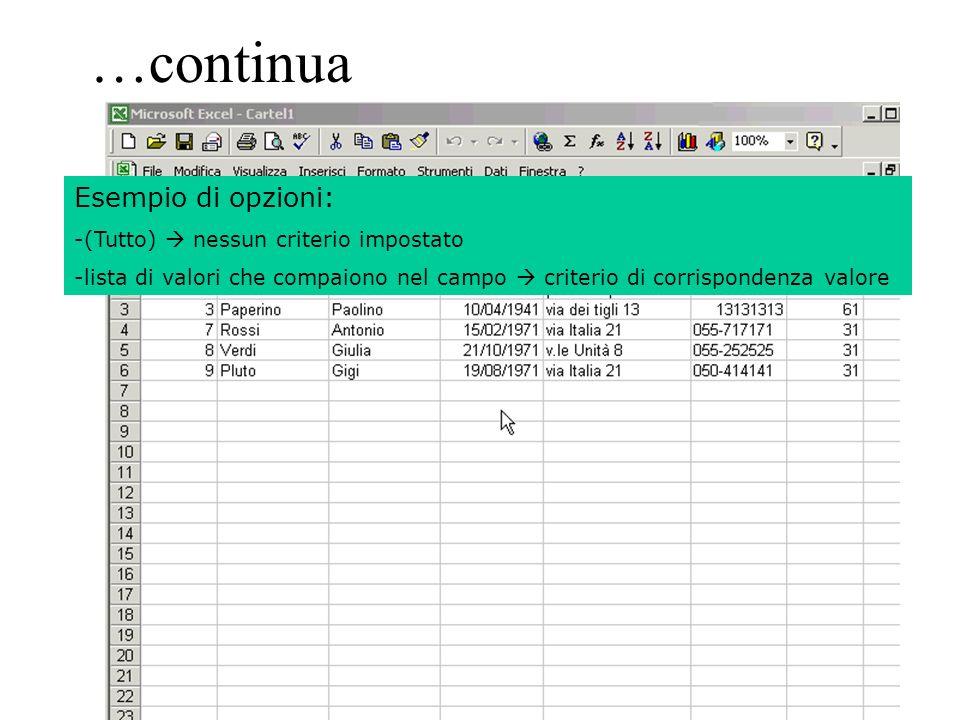 146 …continua Esempio di opzioni: -(Tutto) nessun criterio impostato -lista di valori che compaiono nel campo criterio di corrispondenza valore