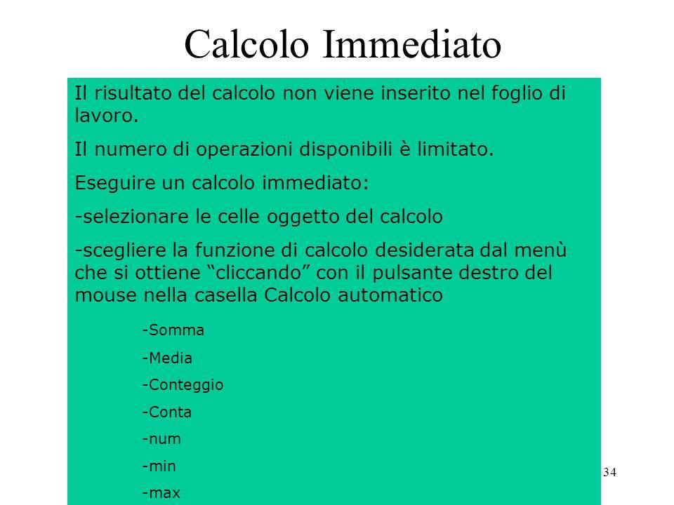 34 Calcolo Immediato Il risultato del calcolo non viene inserito nel foglio di lavoro.