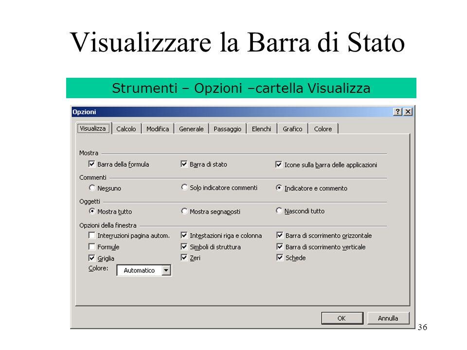 36 Visualizzare la Barra di Stato Strumenti – Opzioni –cartella Visualizza