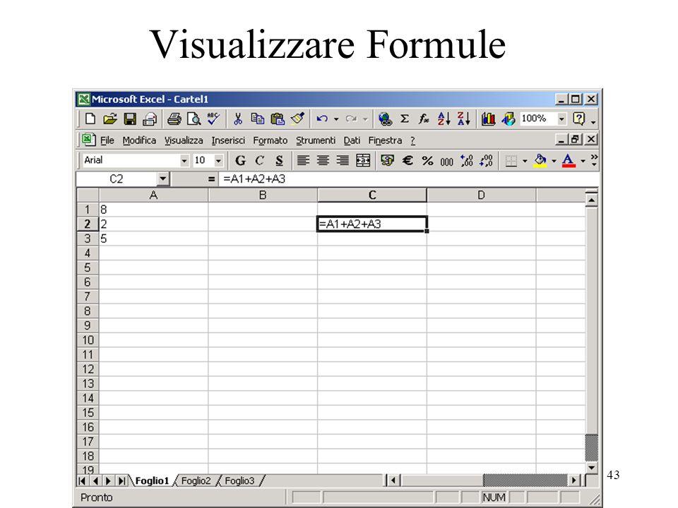 43 Visualizzare Formule Selezionata una cella il testo della formula appare nella barra della formula.