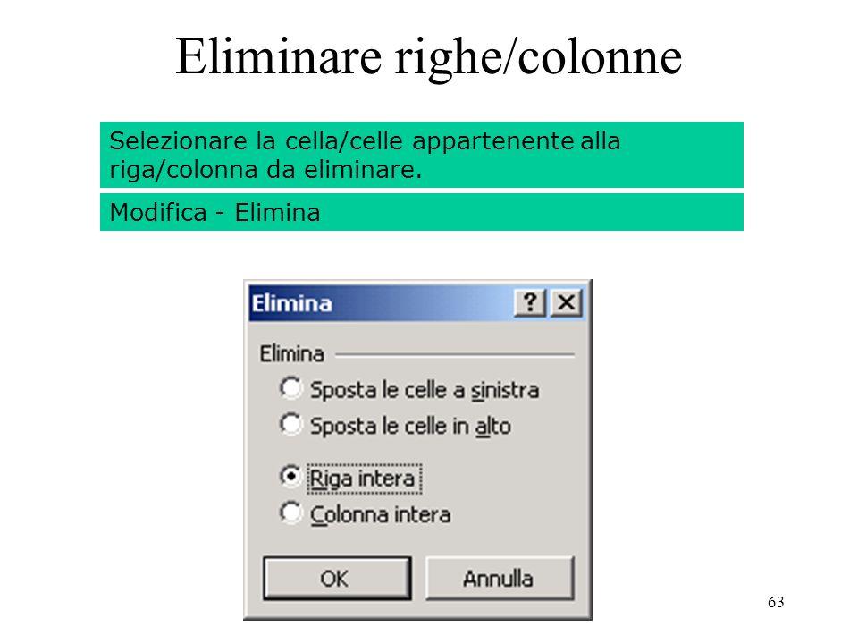 63 Eliminare righe/colonne Selezionare la cella/celle appartenente alla riga/colonna da eliminare.