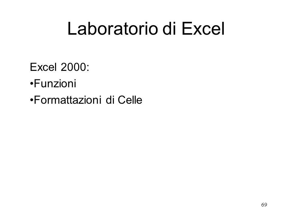 69 Laboratorio di Excel Excel 2000: Funzioni Formattazioni di Celle