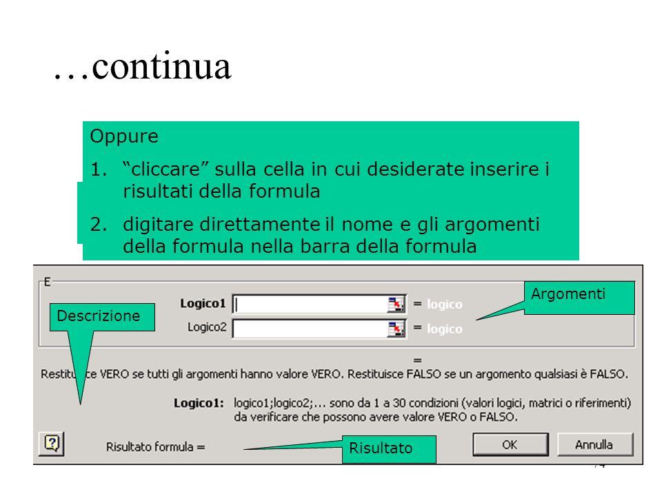 74 …continua 4.inserire gli argomenti richiesti 5.premere Ok Oppure 1.cliccare sulla cella in cui desiderate inserire i risultati della formula 2.digitare direttamente il nome e gli argomenti della formula nella barra della formula Argomenti Risultato Descrizione