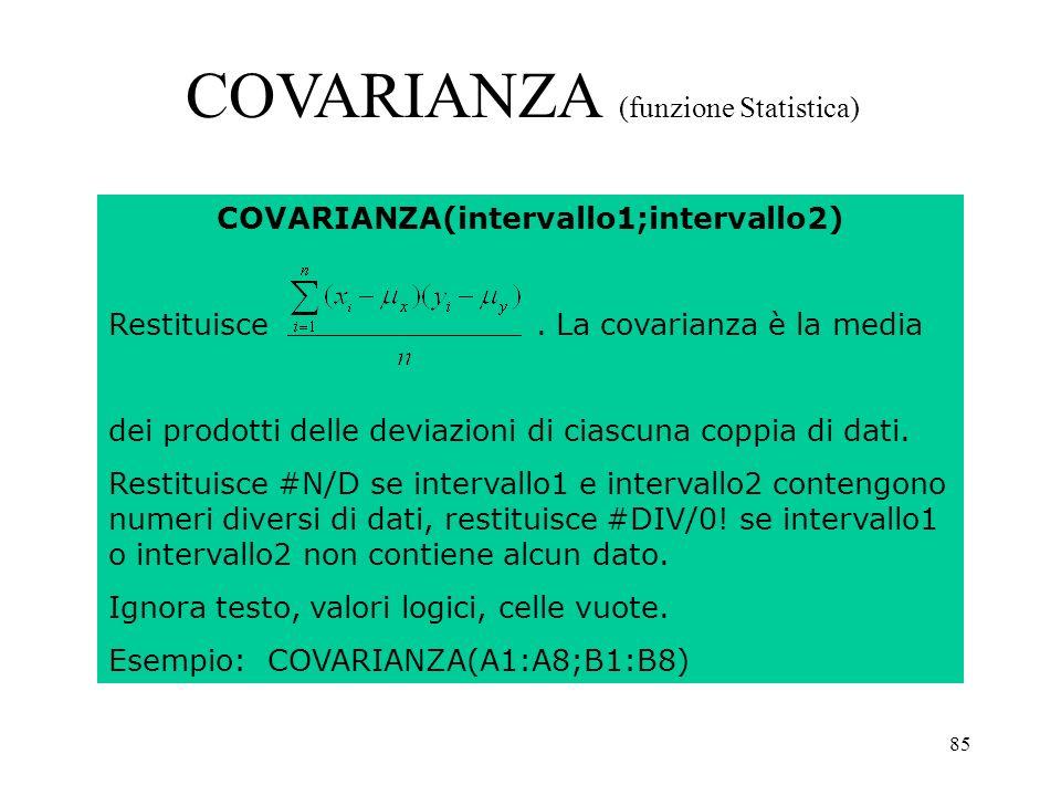 85 COVARIANZA(intervallo1;intervallo2) Restituisce.
