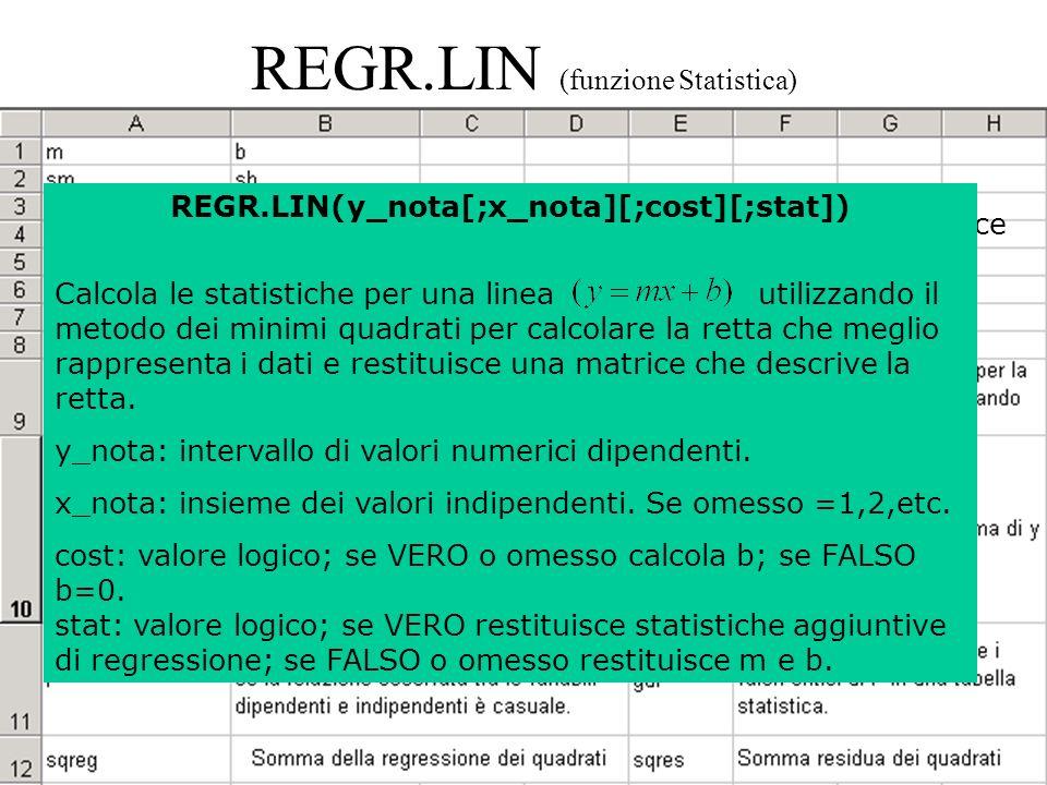 90 REGR.LIN (funzione Statistica) immissione formula in forma di matrice REGR.LIN(y_nota[;x_nota][;cost][;stat]) Calcola le statistiche per una linea utilizzando il metodo dei minimi quadrati per calcolare la retta che meglio rappresenta i dati e restituisce una matrice che descrive la retta.