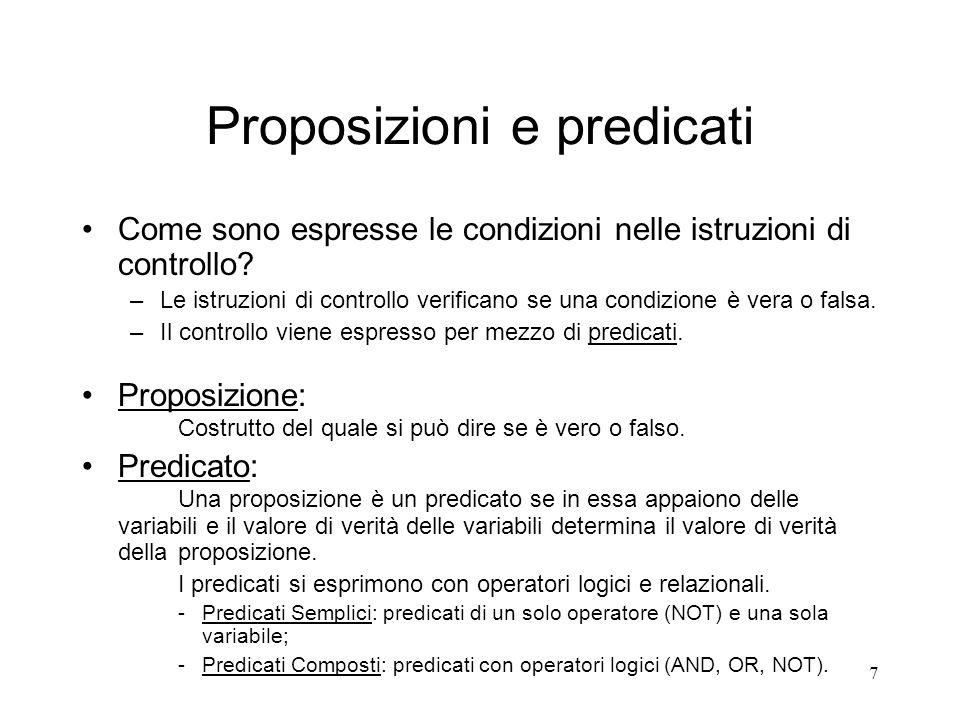 7 Proposizioni e predicati Come sono espresse le condizioni nelle istruzioni di controllo? –Le istruzioni di controllo verificano se una condizione è
