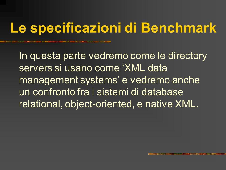 Le specificazioni di Benchmark In questa parte vedremo come le directory servers si usano come XML data management systems e vedremo anche un confront
