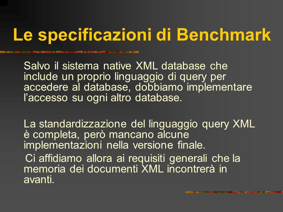 Le specificazioni di Benchmark Salvo il sistema native XML database che include un proprio linguaggio di query per accedere al database, dobbiamo impl
