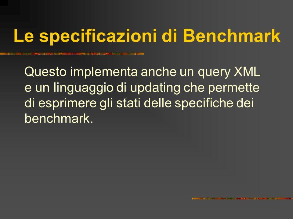 Le specificazioni di Benchmark Questo implementa anche un query XML e un linguaggio di updating che permette di esprimere gli stati delle specifiche d