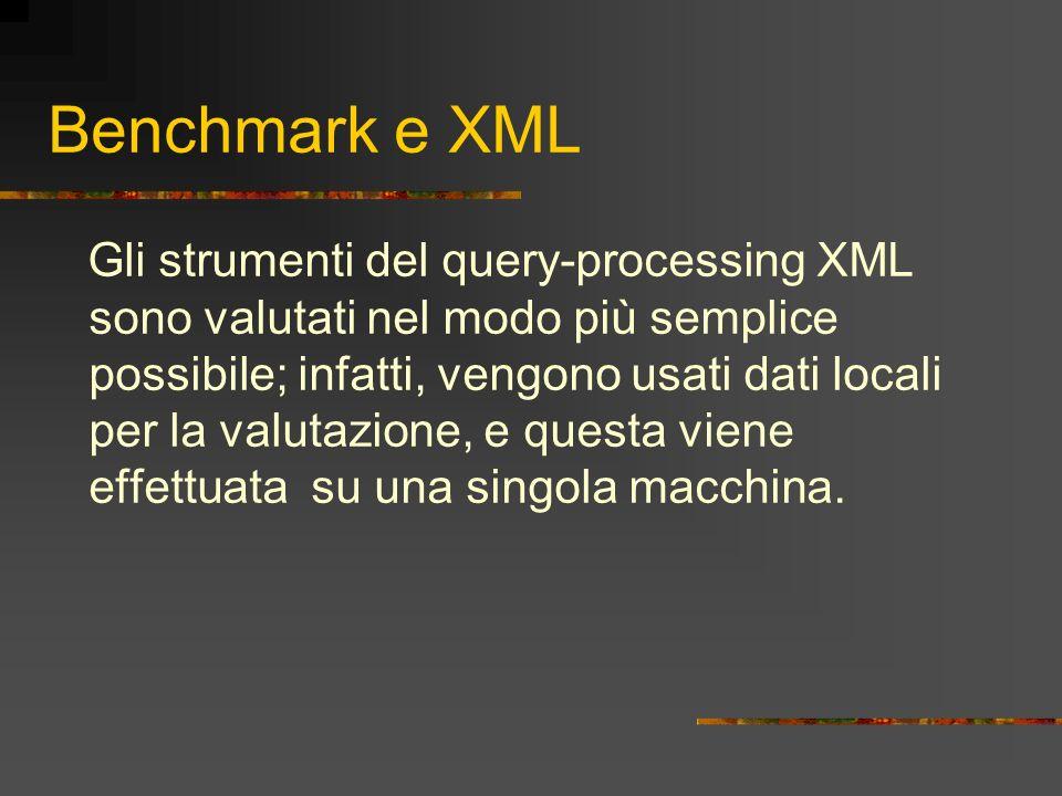 Benchmark e XML Gli strumenti del query-processing XML sono valutati nel modo più semplice possibile; infatti, vengono usati dati locali per la valuta