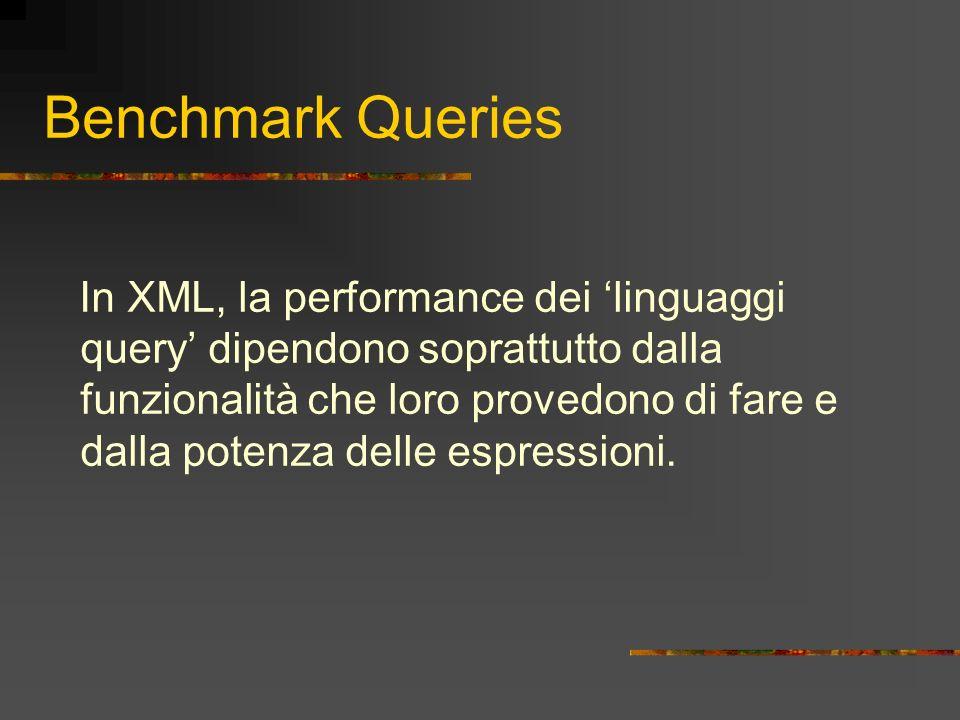 Benchmark Queries In XML, la performance dei linguaggi query dipendono soprattutto dalla funzionalità che loro provedono di fare e dalla potenza delle