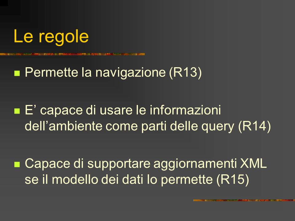 Le regole Permette la navigazione (R13) E capace di usare le informazioni dellambiente come parti delle query (R14) Capace di supportare aggiornamenti