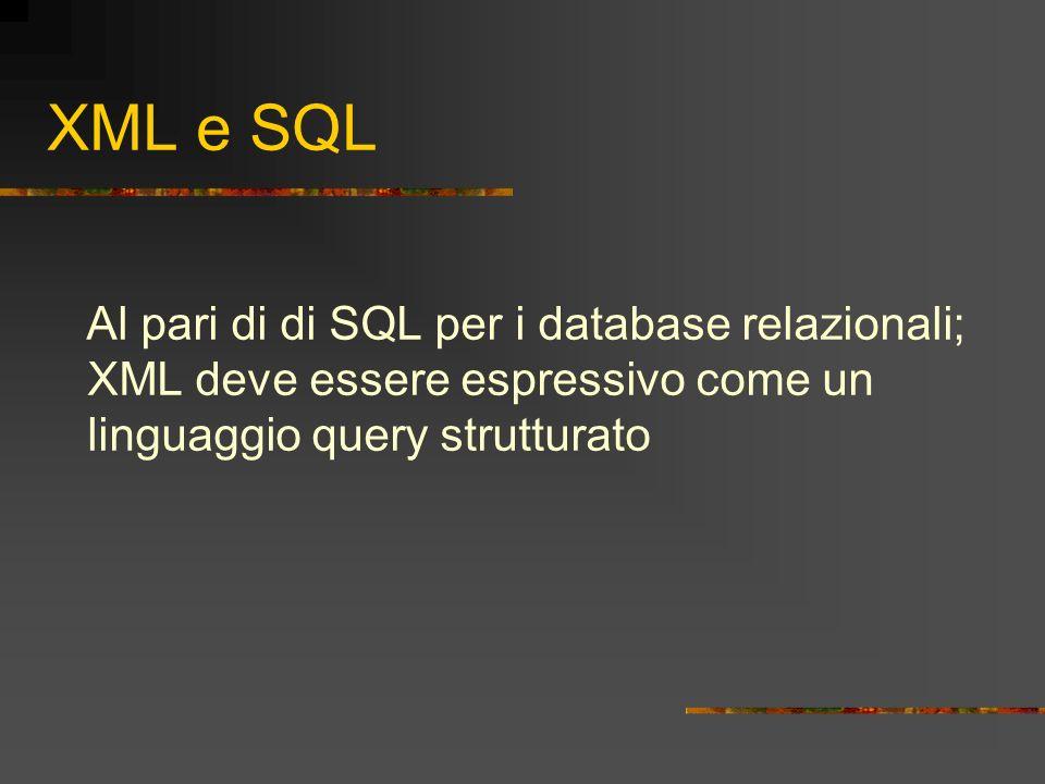 XML e SQL Al pari di di SQL per i database relazionali; XML deve essere espressivo come un linguaggio query strutturato