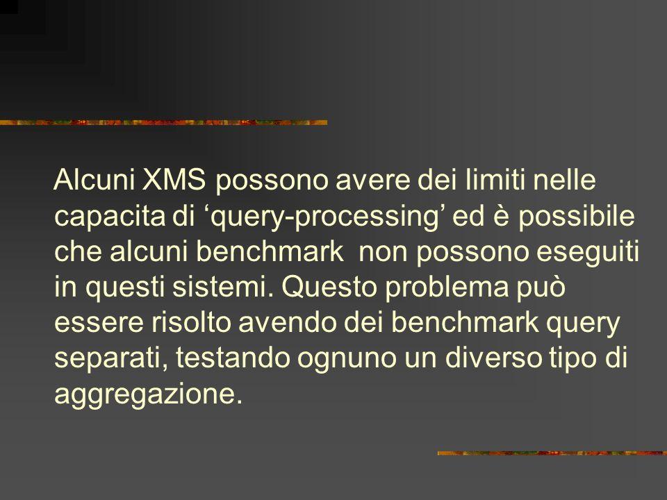 Alcuni XMS possono avere dei limiti nelle capacita di query-processing ed è possibile che alcuni benchmark non possono eseguiti in questi sistemi. Que