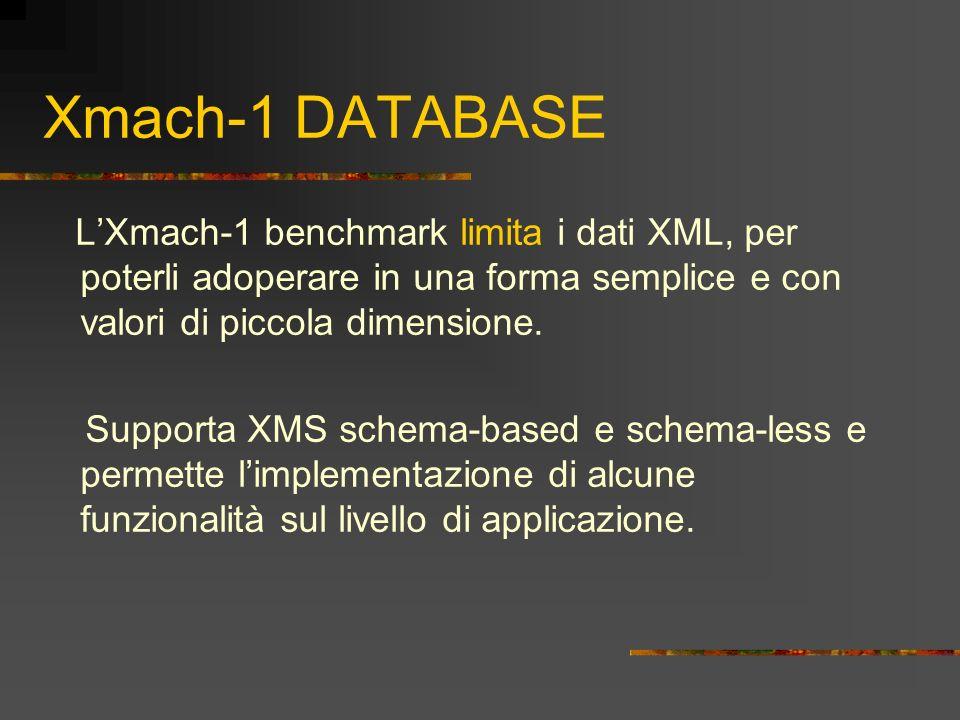 Xmach-1 DATABASE LXmach-1 benchmark limita i dati XML, per poterli adoperare in una forma semplice e con valori di piccola dimensione. Supporta XMS sc