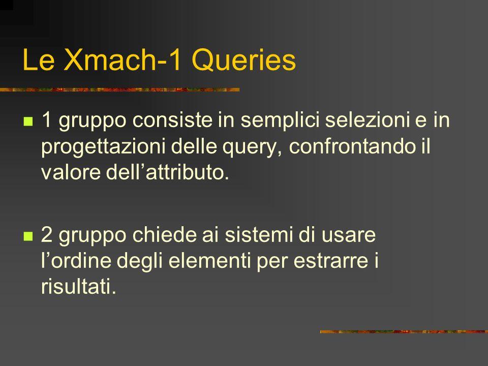 Le Xmach-1 Queries 1 gruppo consiste in semplici selezioni e in progettazioni delle query, confrontando il valore dellattributo. 2 gruppo chiede ai si