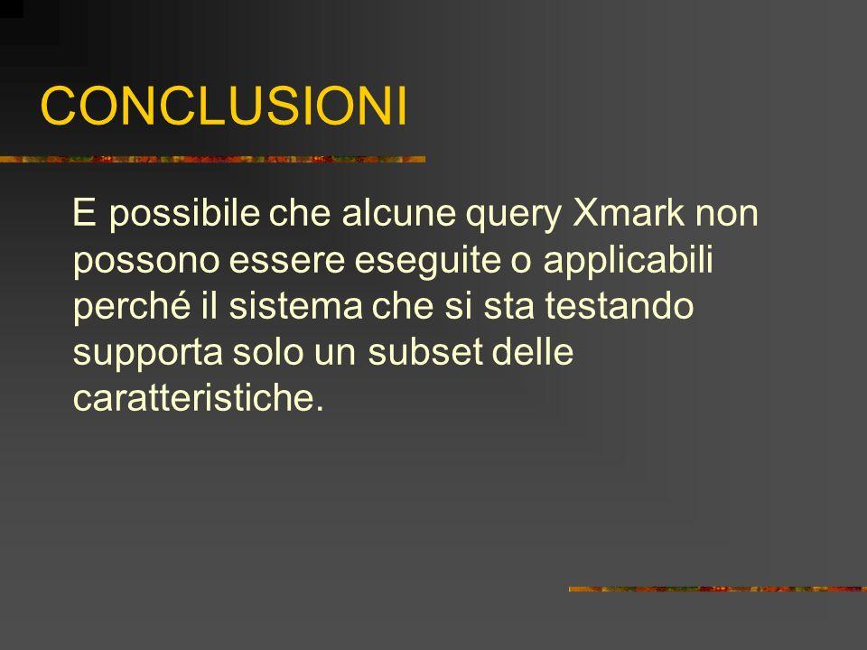 CONCLUSIONI E possibile che alcune query Xmark non possono essere eseguite o applicabili perché il sistema che si sta testando supporta solo un subset
