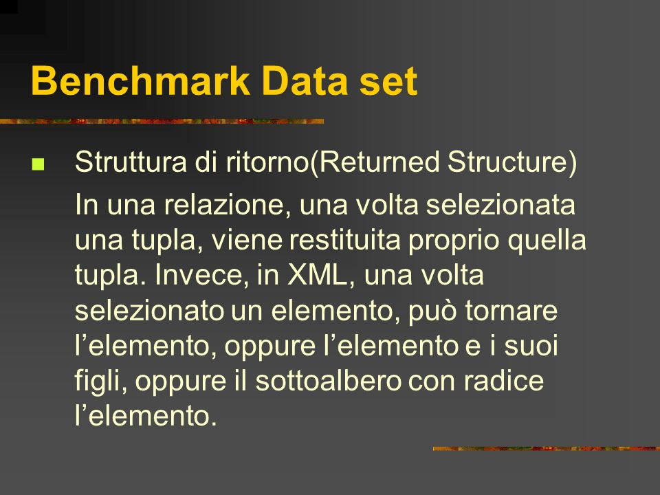 Benchmark Data set Struttura di ritorno(Returned Structure) In una relazione, una volta selezionata una tupla, viene restituita proprio quella tupla.