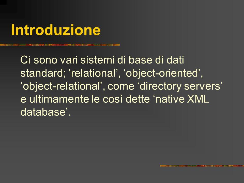 Introduzione Ci sono vari sistemi di base di dati standard; relational, object-oriented, object-relational, come directory servers e ultimamente le co